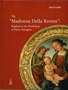 "Józef Grabski, The ""Madonna Della Rovere"": Raphael in the Workshop of Pietro Perugino, Rome 2015"